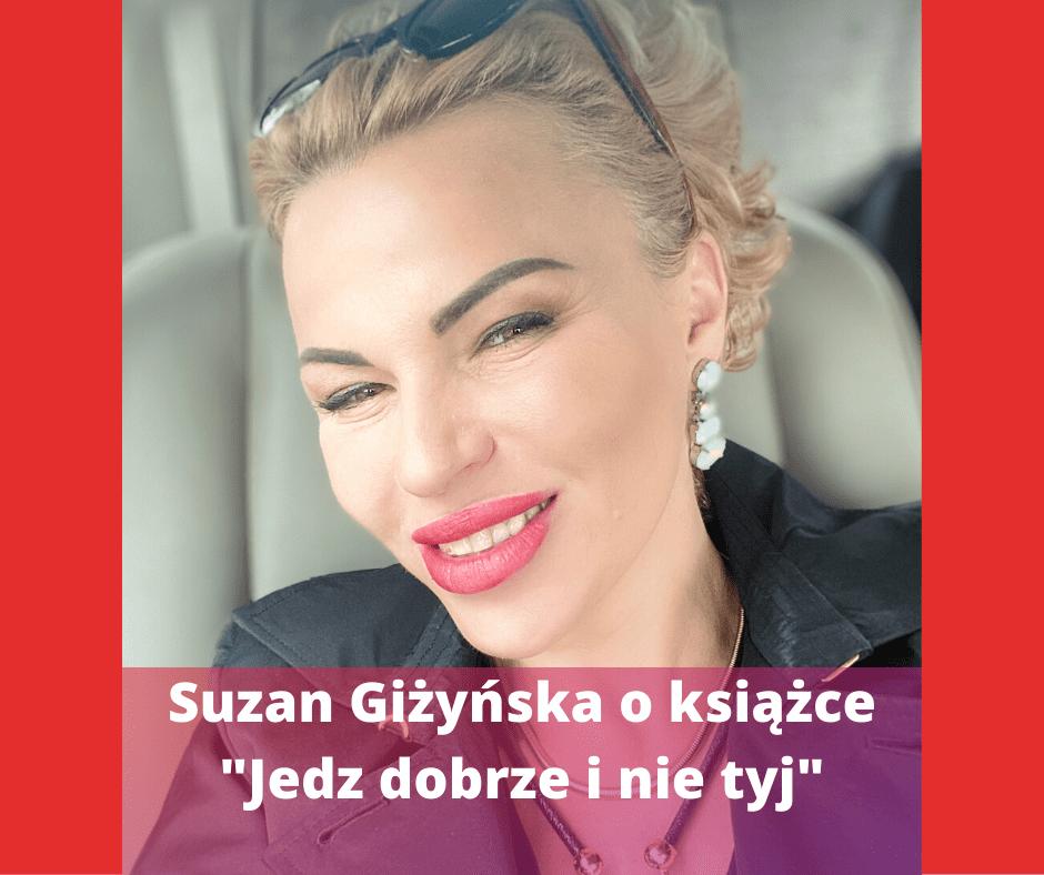"""Suzan Giżyńska o książce  Jedz dobrze i nie tyj  1 - Suzan Giżyńska o książce """"Jedz dobrze i nie tyj"""""""